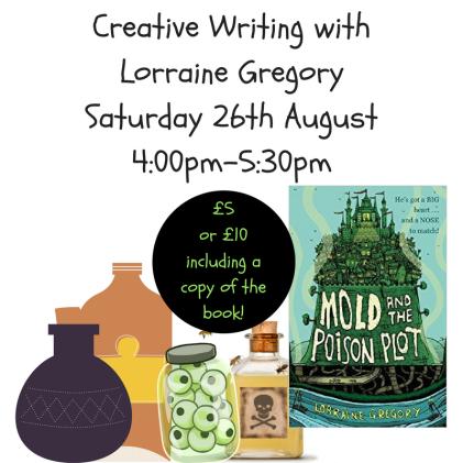 Creative Writing withLorraine GregorySaturday 26th